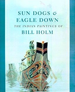 Sun Dogs and Eagle Down: The Indian Paintings of Bill Holm