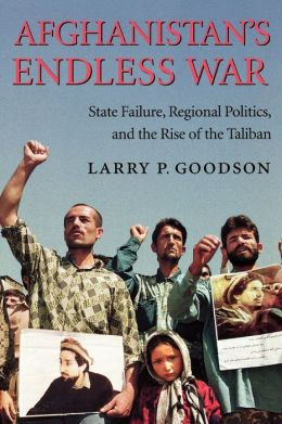 Afghanistan's Endless War: State Failure, Regional Politics and the Rise of the Taliban