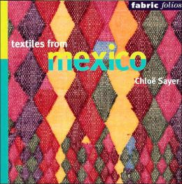 Textiles from Mexico (Fabric Folios Series)