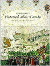 Historical Atlas of Canada: Canada's History Illustrated with Original Maps