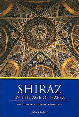 Shiraz in the Age of Hafez