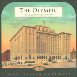The Olympic: The Story of Seattle's Landmark Hotel Since 1924