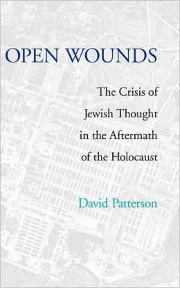 Open Wounds: The Crisis of Jewish Thought in the Aftermath of the Holocaust