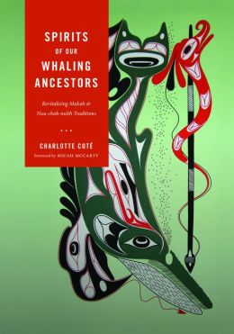 Spirits of Our Whaling Ancestors: Revitalizing Makah and Nuu-Chah-Nulth Traditions