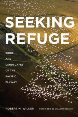 Seeking Refuge: Birds and Landscapes of the Pacific Flyway