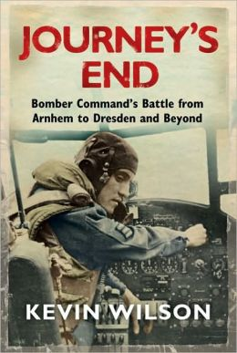 Journey's End: Bomber Command's Battle from Arnhem to Dresden and Beyond