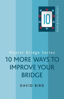 10 More Ways to Improve Your Bridge