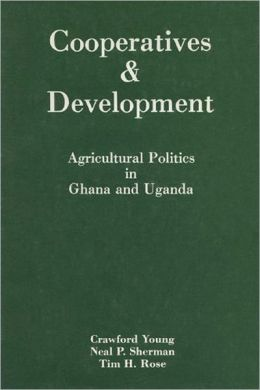 Cooperatives and Development: Agricultural Politics in Ghana and Uganda