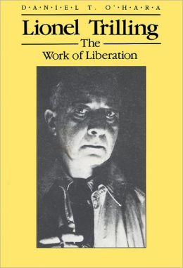 Lionel Trilling: The Work of Liberation