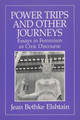 Power Trips and Other Journeys: Essays in Feminism As Civic Discourse