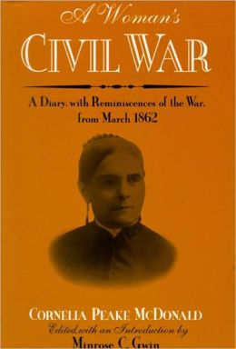 Woman's Civil War: A Diary with Reminiscences of the War, from March 1862