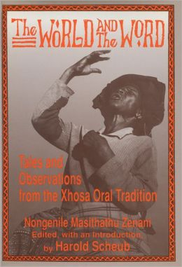 The World and the Word: Tales and Observations from the Xhosa Oral Tradition