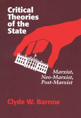 Critical Theories of the State: Marxist, Neo-Marxist, Post-Marxist