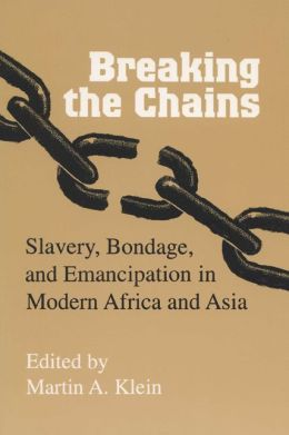 Breaking the Chains: Slavery, Bondage, and Emancipation in Modern Africa and Asia