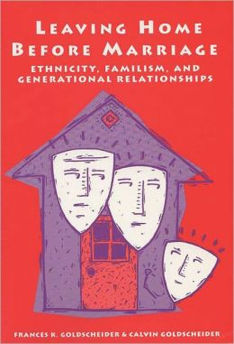 Leaving Home Before Marriage: Ethnicity, Familism, and Generational Relationships