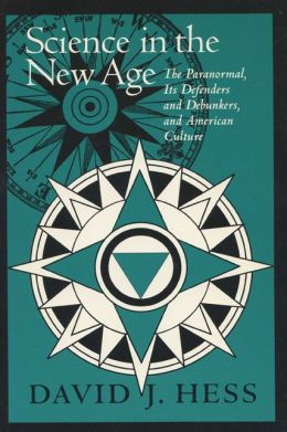 Science in the New Age: The Paranormal, Its Defenders, and Debunkers, and American Culture