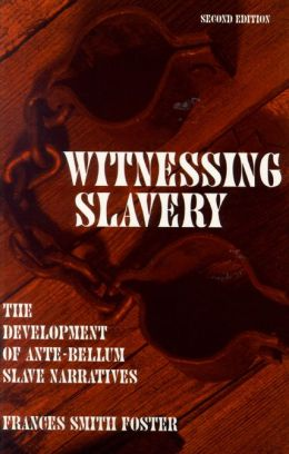 Witnessing Slavery : The Development of Ante-Bellum Slave Narratives