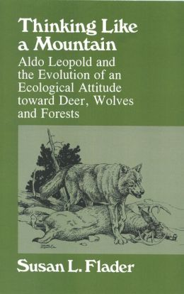 Thinking Like a Mountain: Aldo Leopold and the Evolution of an Ecological Attitude Towards Deer...