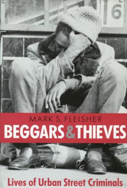 Beggars and Thieves: Lives of Urban Street Criminals