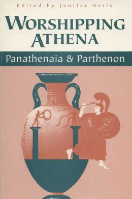 Worshipping Athena: Panathenaia and Parthenon