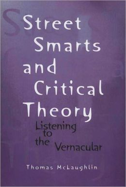 Street Smarts and Critical Theory: Listening to the Vernacular