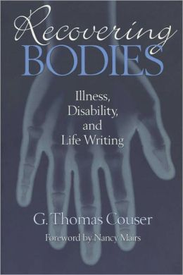 Recovering Bodies: Illness, Disability, and Life Writing