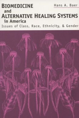 Biomedicine & Alt Healing Systems: Issues Of Class, Race, And Gender