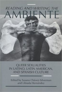 Reading and Writing the Ambiente: Queer Sexualities in Latino, Latin American and Spanish Culture