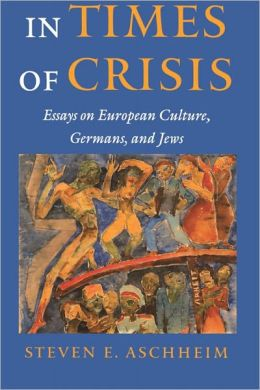 In Times of Crisis: Essays on European Culture, Germans, and Jews