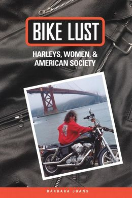 Bike Lust: Women, Harleys, and American Society