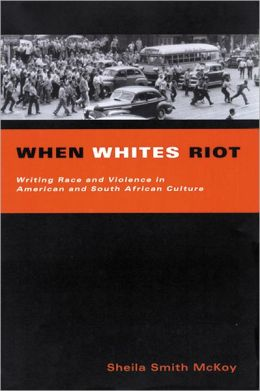 When Whites Riot: Writing Race and Violence in American and South African Cultures
