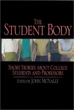 The Student Body: Short Stories about College Students and Professors