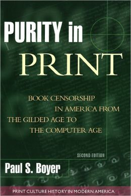 Purity in Print: Book Censorship in America from the Gilded Age to the Computer Age