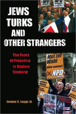 Jews, Turks, and Other Strangers: Roots of Prejudice in Modern Germany