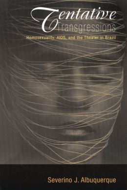 Tentative Transgressions: Homosexuality, Aids, and the Theater in Brazil