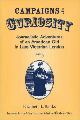 Campaigns of Curiosity: Journalistic Adventures of an American Girl in Late Victorian London