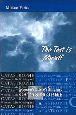 The Text Is Myself: Women's Life Writing and Catastrophe