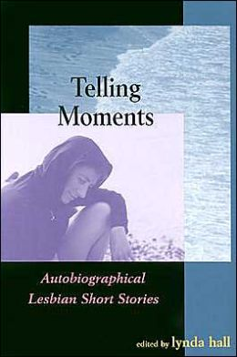 Telling Moments: Autobiographical Lesbian Short Stories