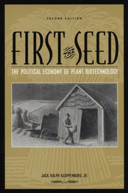 First the Seed: The Political Economy of Plant Biotechnology (Science and Technology in Society Series)