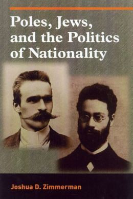 Poles, Jews, and the Politics of Nationality: The Bund and the Polish Socialist Party in Late Tsarist Russia, 1892-1914