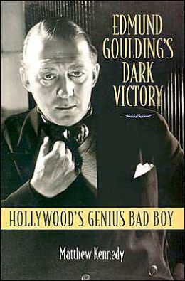 Edmund Goulding's Dark Victory: Hollywood's Genius Bad Boy