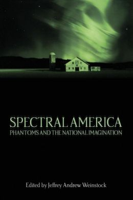 Spectral America: Phantoms and the National Imagination