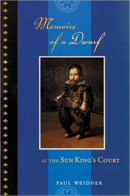 Memoirs of a Dwarf: At the Sun King's Court Paul Weidner