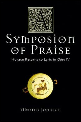 A Symposion of Praise: Horace Returns to Lyric in Odes IV