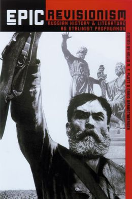 Epic Revisionism: Russian History and Literature as Stalinist Propaganda