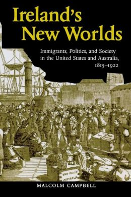 Ireland's New Worlds: Immigrants, Politics, and Society in the United States and Australia, 1815-1922