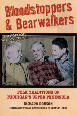 Bloodstoppers & Bearwalkers: Folk Traditions of Michigan's Upper Peninsula (Third Edition)