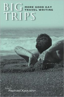 Big Trips: More Good Gay Travel Writing