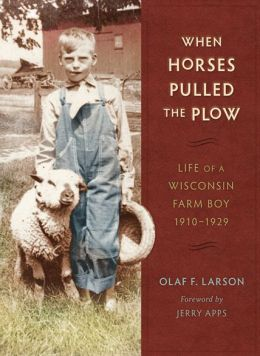 When Horses Pulled the Plow: Life of a Wisconsin Farm Boy, 1910-1929