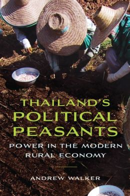 Thailand's Political Peasants: Power in the Modern Rural Economy